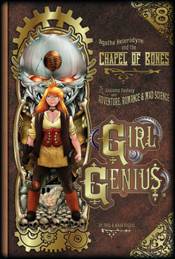 "A blond girl in raggedy garb standing on a floor made of skulls, with a monster behind her. Next to her is written, ""Agatha Heterodyne and the Chapel of Bones, A Gaslamp Fantasy with Adventure, Romance, and Mad Science, Girl Genius, by Phil and Kaja Foglio."""