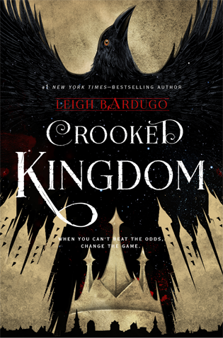 "A crow flying vertically in front of a gray background, with the words ""#1 New York Times-Bestselling Author Leigh Bardugo, Crooked Kingdom."" Followed by the words ""When you can't beat the odds, change the game."""