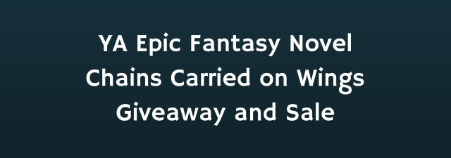 "Text over blue background reads ""YA epic fantasy novel Chains Carried on Wings Giveaway and Sale."""