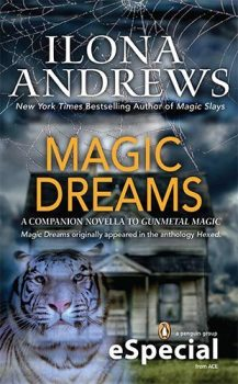 """A tiger and a spiderweb in front of a house. The text reads """"Ilona Andrews, New York Times Bestselling Author of Magic Slays, Magic Dreams, A Companion Novella to Gunmetal Magic, Magic Dreams originally appeared in the anthology Hexed, a penguin group eSpecial from ACE""""."""