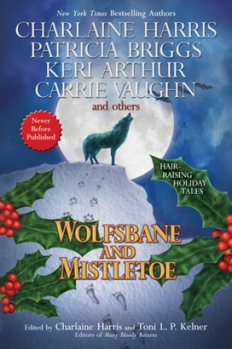 """Mistletoe and a wolf on a snowy hill. Text reads """"New York Times Bestselling Authors Charlaine Harris, Patricia Briggs, Keri Arthur, Carrie Vaughn, and others, Never Before Published Hair-Raising Holiday Tales, Wolfsbane and Mistletoe, Edited by Charlaine Harris and Toni L. P. Kelner, Editors of Many Bloody Returns."""""""