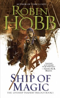 "A sailor stands at the head of a ship. The text reads ""Author of Fool's Fate, Robin Hobb, Ship of Magic, The Liveship Traders Trilogy Book 1, ""Fantasy as it ought to be written."" - George R. R. Martin'"