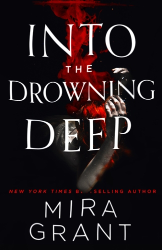 "Hands reaching out towards a streak of blood in dark water. The text reads ""Into the Drowning Deep, New York Times Bestselling Author Mira Grant."""