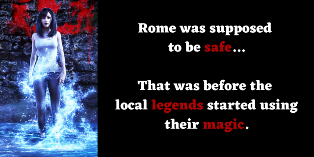 "A woman with water supernaturally rising around her. The text reads ""Rome was supposed to be safe...That was before the local legends started using their magic."""